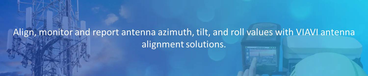 Align, monitor and report antenna azimuth, tilt, and roll values with VIAVI antenna alignment solutions.