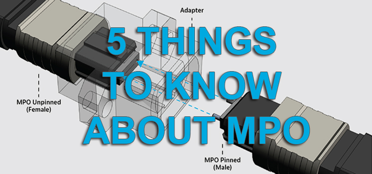5 Things to Know Before Working with Multi-Fibre MPO Connectors